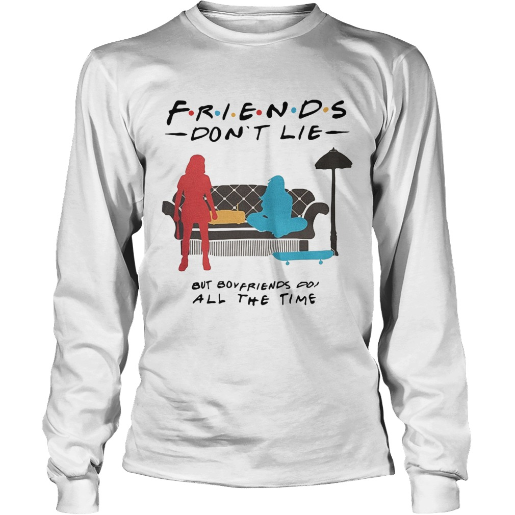 Friends dont lie but boyfriends do all the time Stranger Things LongSleeve