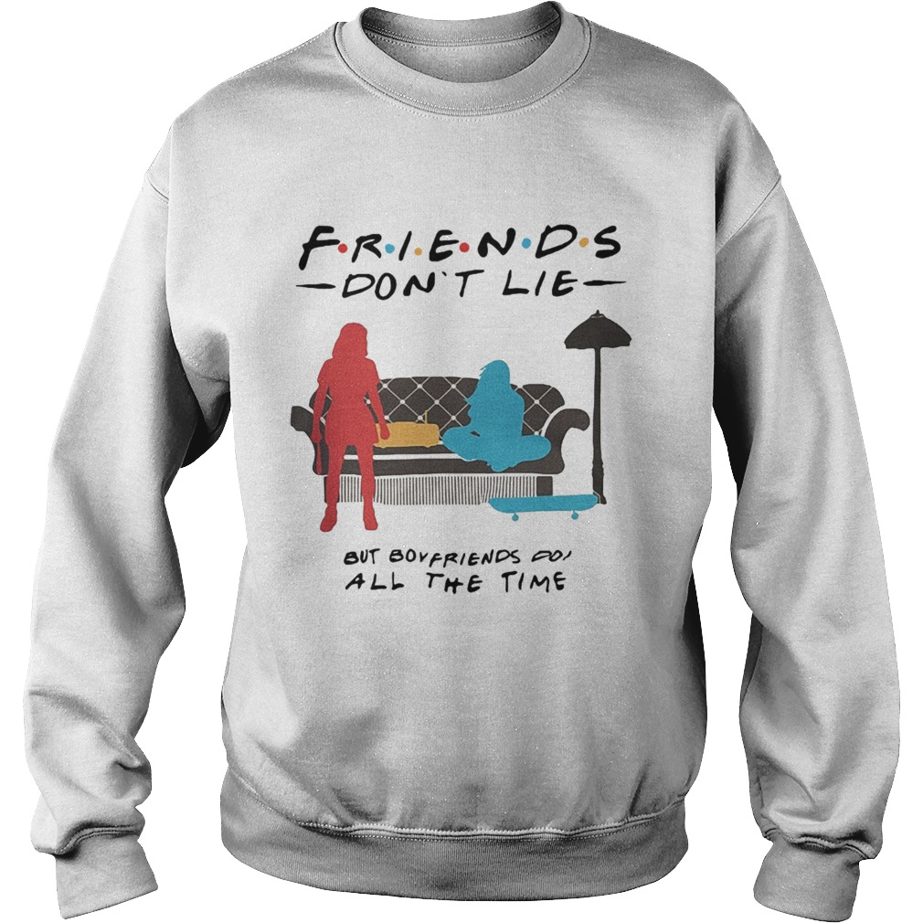 Friends dont lie but boyfriends do all the time Stranger Things Sweatshirt