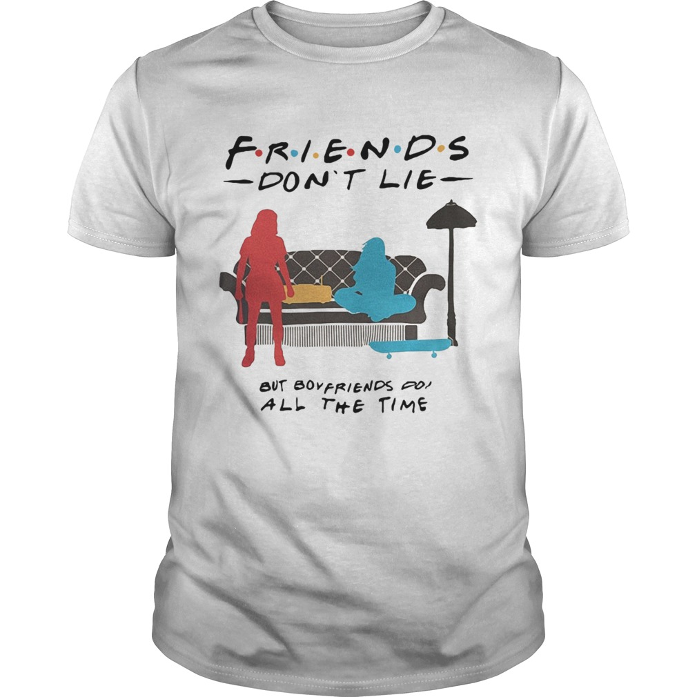 Friends dont lie but boyfriends do all the time Stranger Things shirt