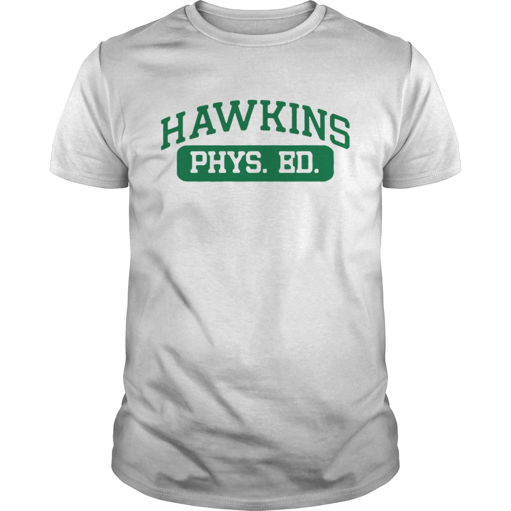 Hawkins Phys Ed Stranger Things shirt