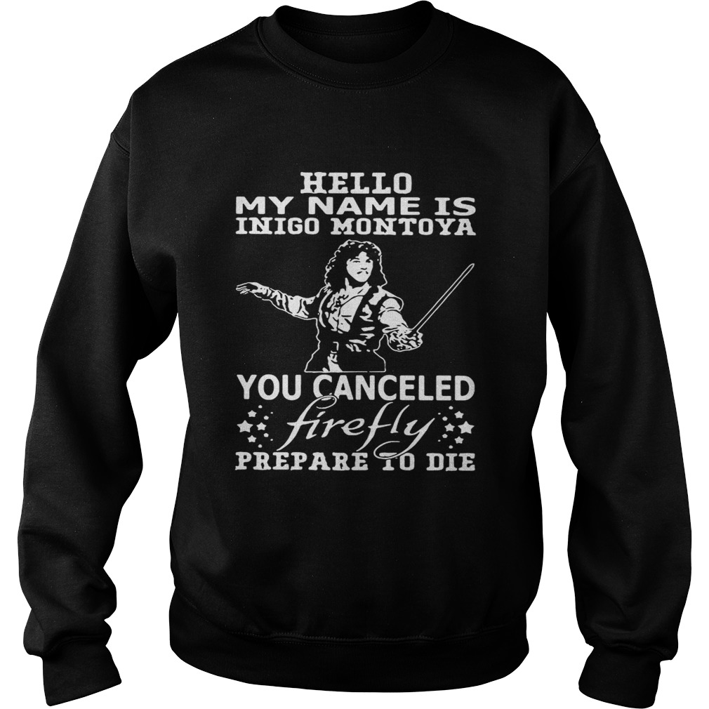 Hello my name is Inigo Montoya you cancel firefly prepare to die Sweatshirt