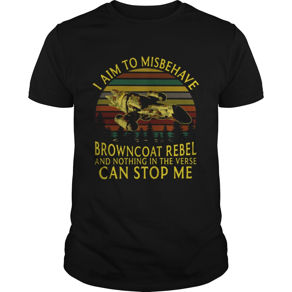 I aim to misbehave Browncoat Rebel and nothing in the verse can stop me shirt