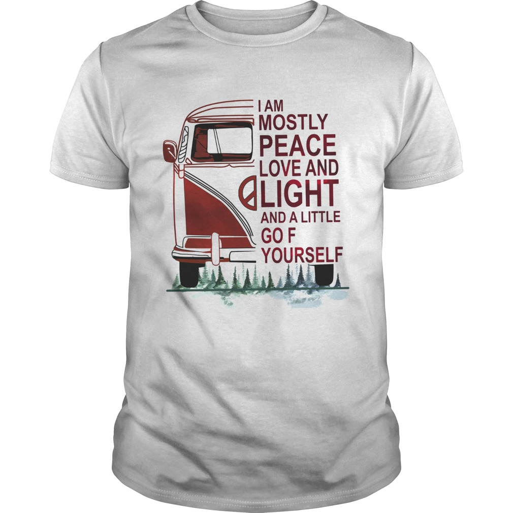 I am mostly peace love and light and a little go Fuck yourself shirt
