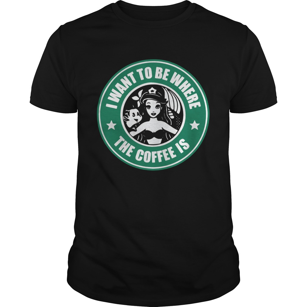 I want to be where the coffee is mermaid shirt