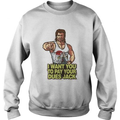 I want you to pay your Dues Jack sweatshirt