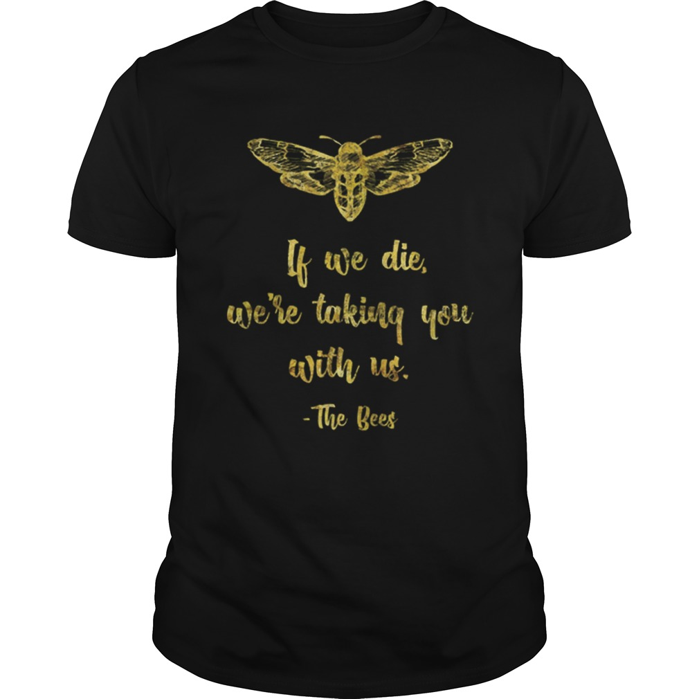 If We Die WeRe Taking You With UsBeekeeper shirt