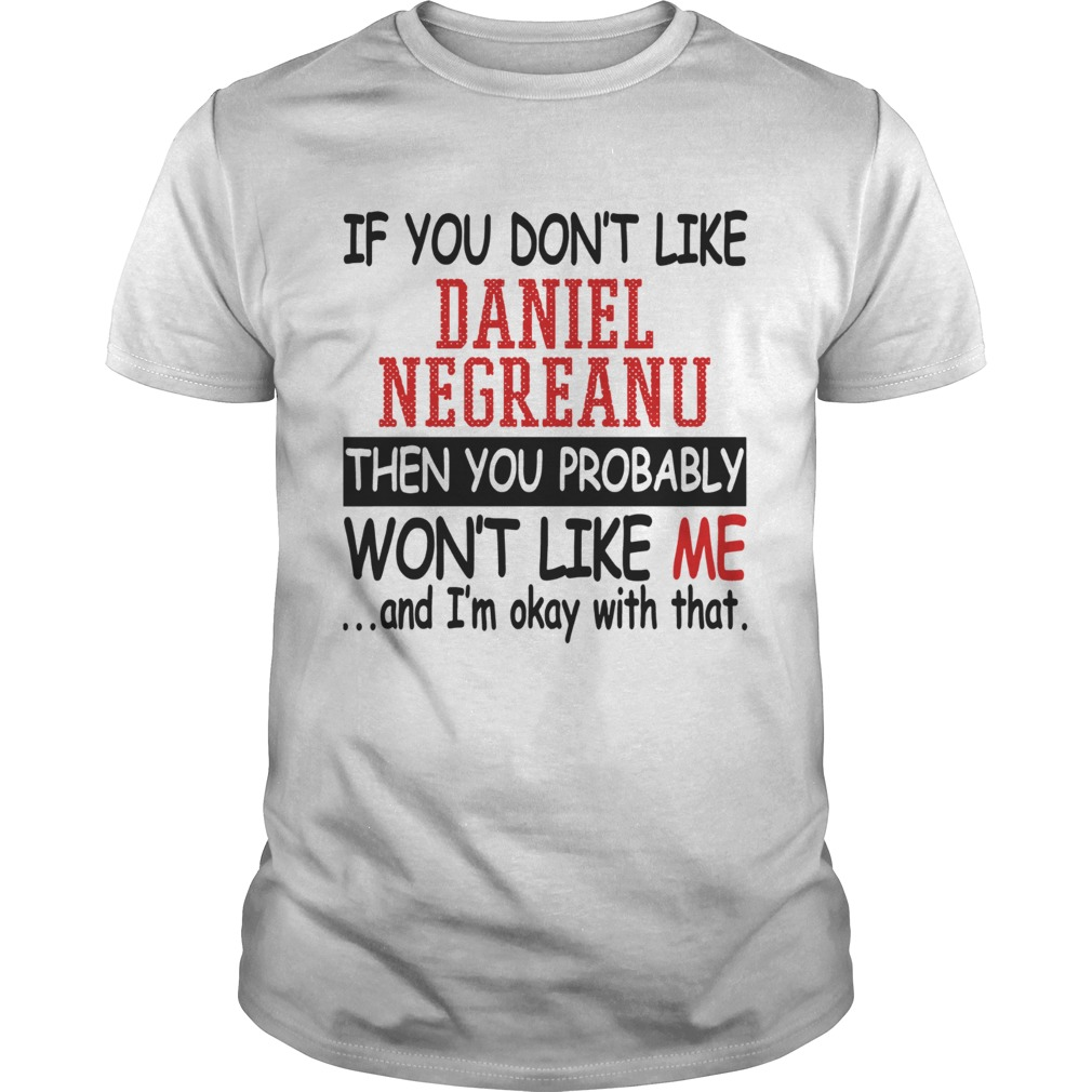 If you dont like Daniel Negreanu then you probably wont like me shirt