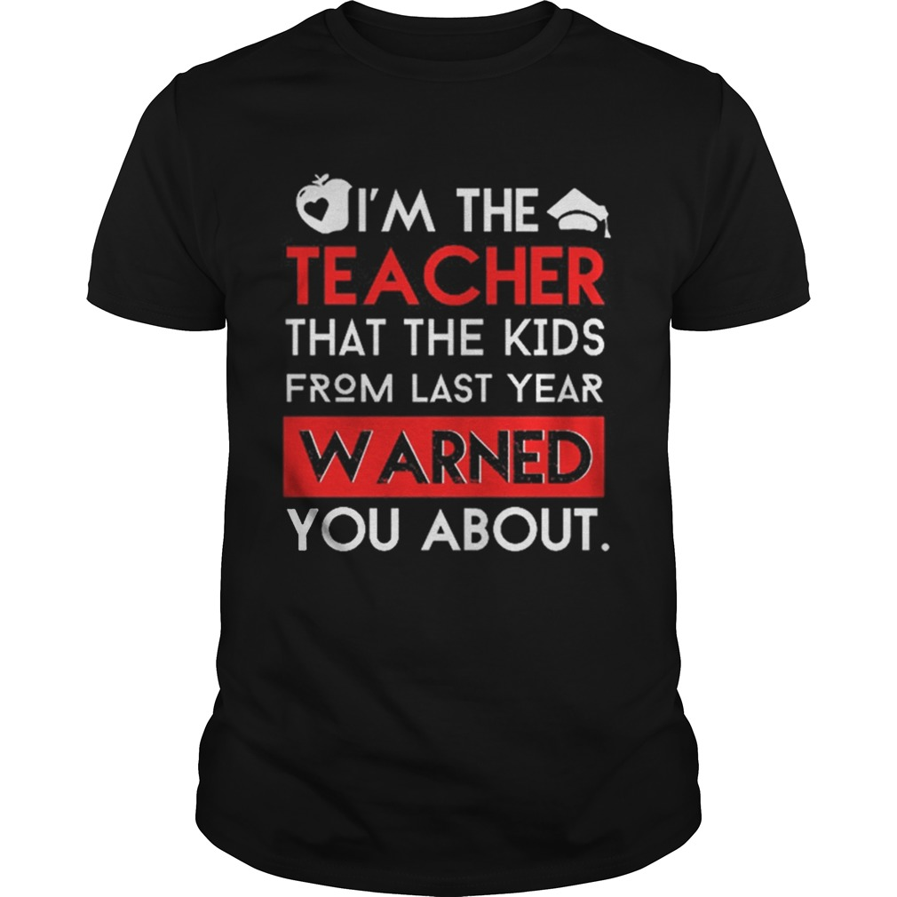 Im the teacher that the kids from last year warned you about shirt