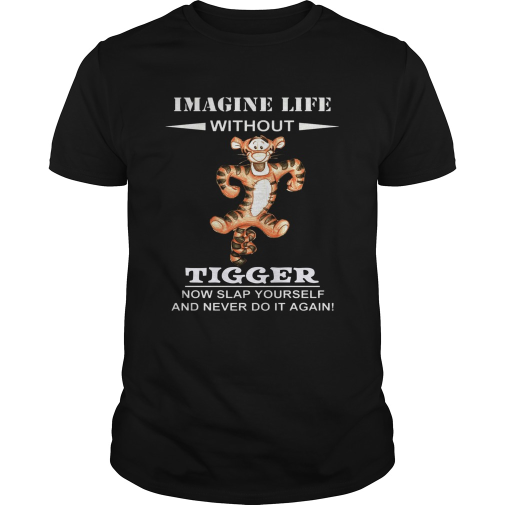 Image life without Tiger now slap yourself and never do it again shirt