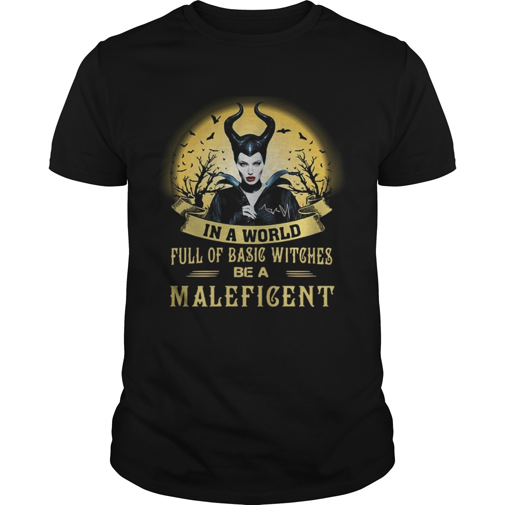 In a world full of basic witches be a Maleficent shirt
