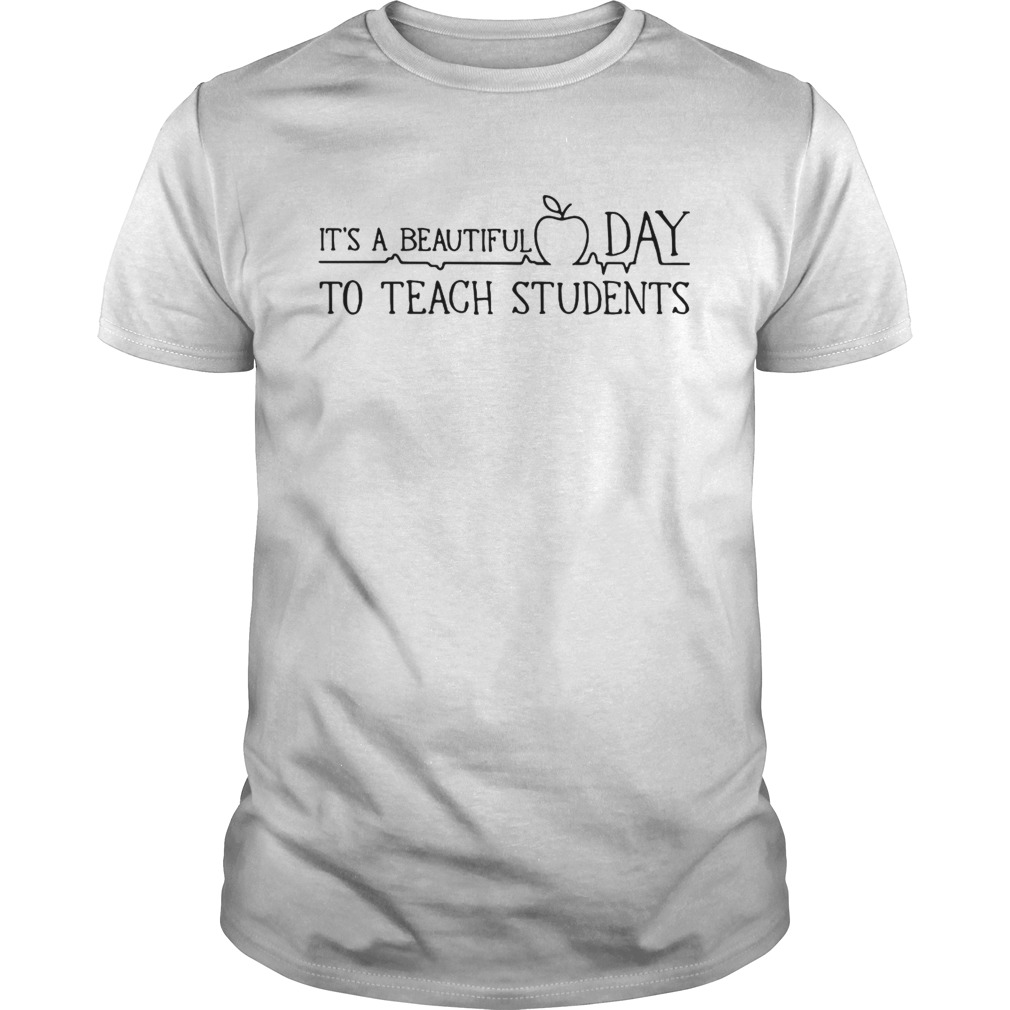 Its a beautiful day to teach student shirt