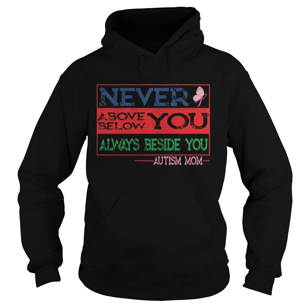 Never above below you always beside you aytism mom Hoodie