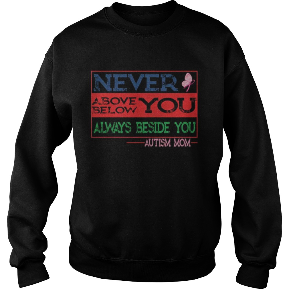 Never above below you always beside you aytism mom Sweatshirt