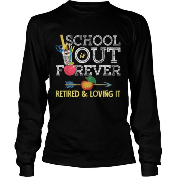 Original School Is Out Forever Retired And Loving It Retirement LongSleeve