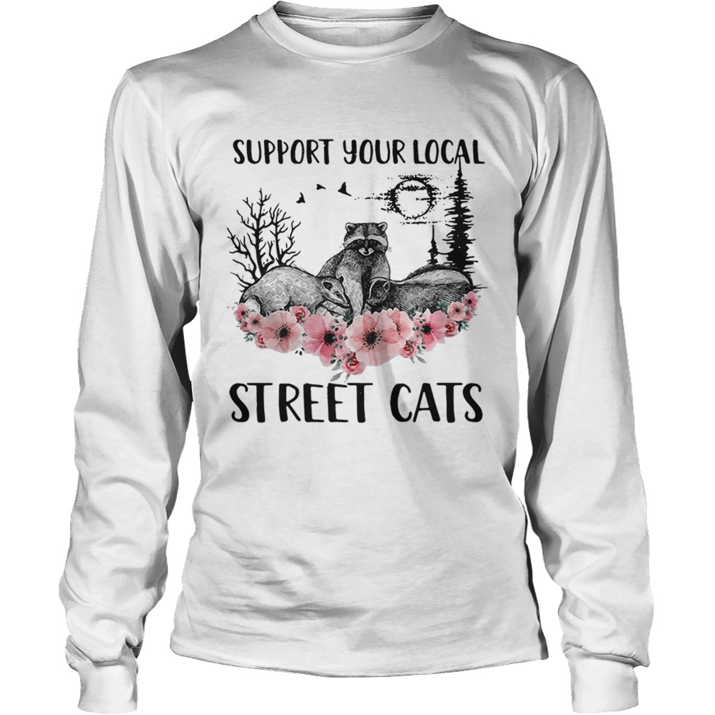 Racoon support your local street cats flower  LongSleeve