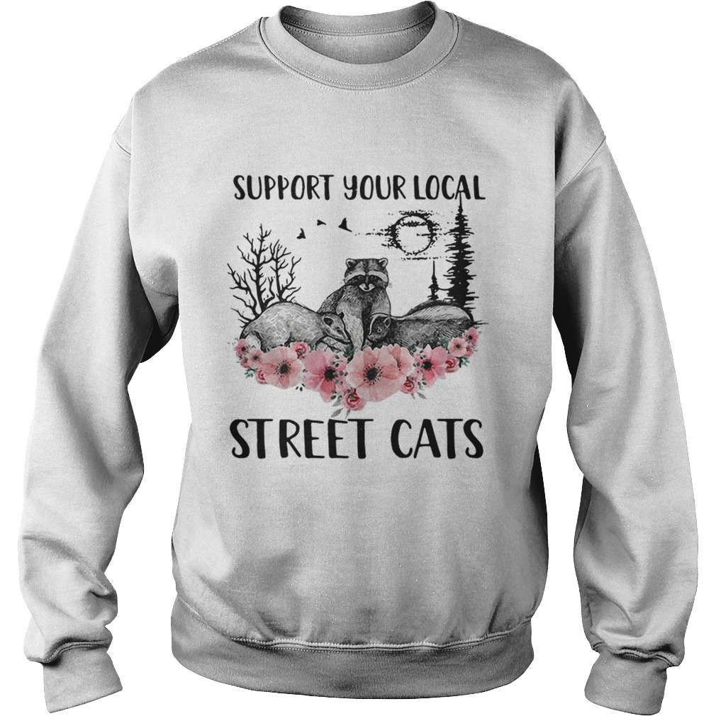Racoon support your local street cats flower  Sweatshirt