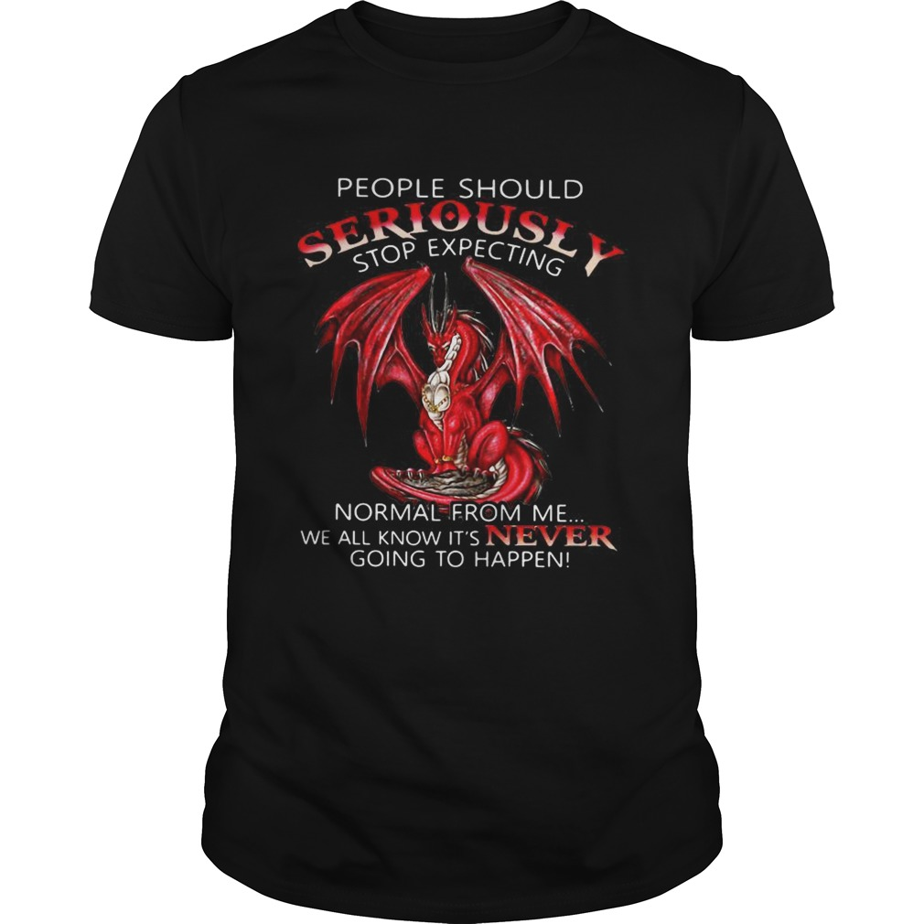 Red Dragon people should seriously stop expecting normal from me shirt