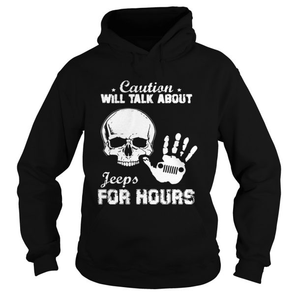 Skull caution will talk about Jeeps for hours Hoodie