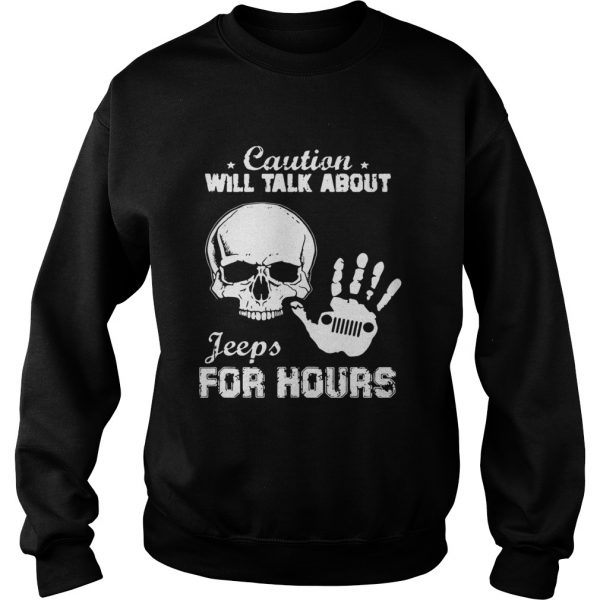Skull caution will talk about Jeeps for hours Sweatshirt
