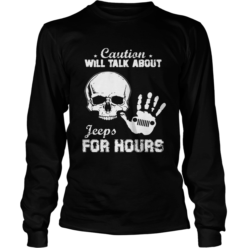 Skull caution will talk about Jeeps for hours LongSleeve