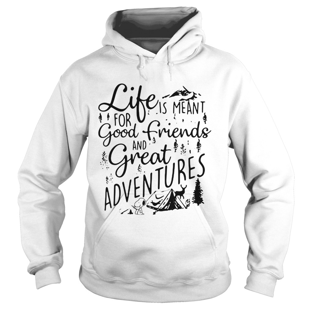 Snoopy camping life is meantfor good friends and great Hoodie