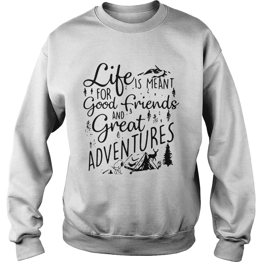 Snoopy camping life is meantfor good friends and great Sweatshirt