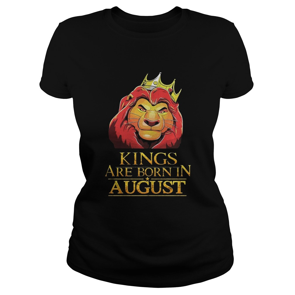 The Lion King Kings Are Born In August Shirt Classic Ladies