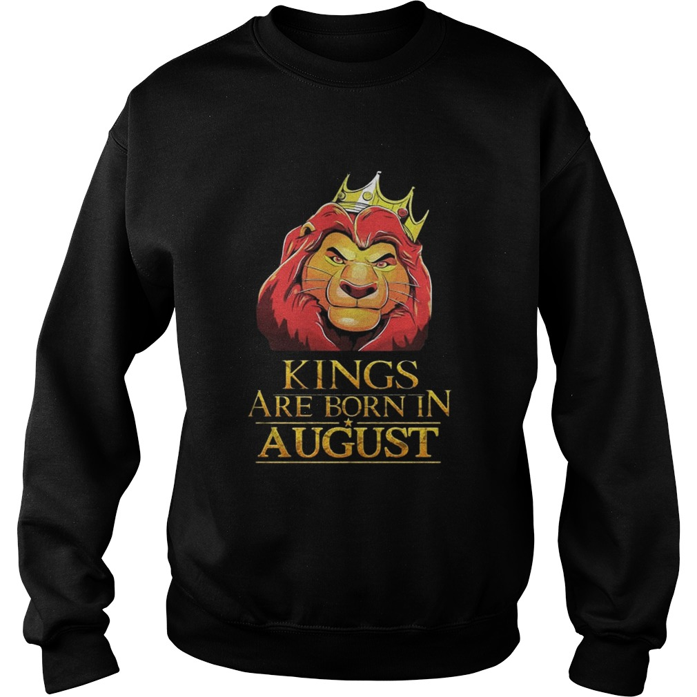 The Lion King Kings Are Born In August Shirt Sweatshirt