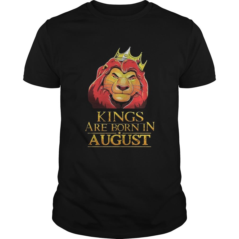 The Lion King Kings Are Born In August Shirt Unisex