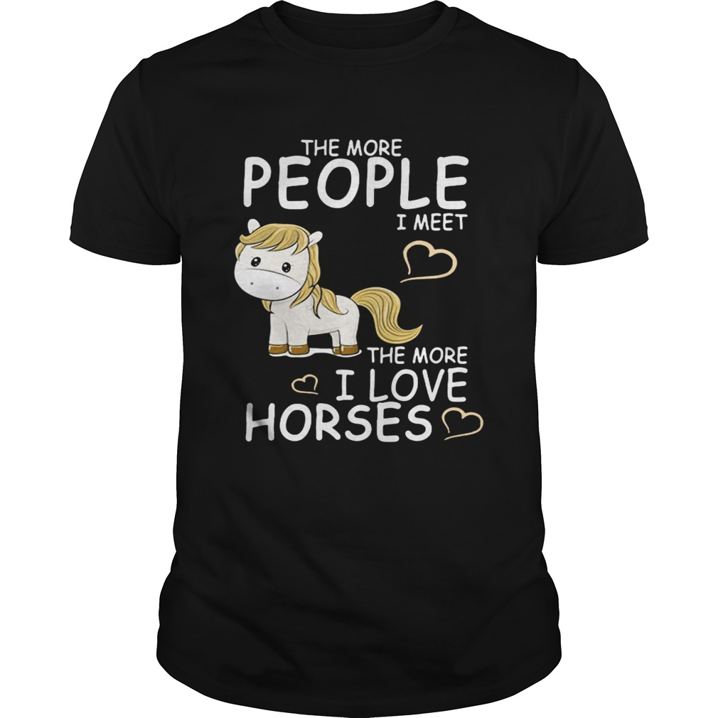 The more people I meet the more I love horses Unisex
