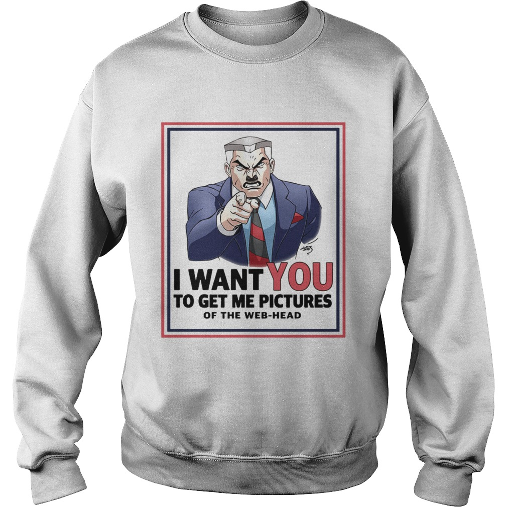 Uncle Jameson I want you to get me pictures of the webhead  Sweatshirt