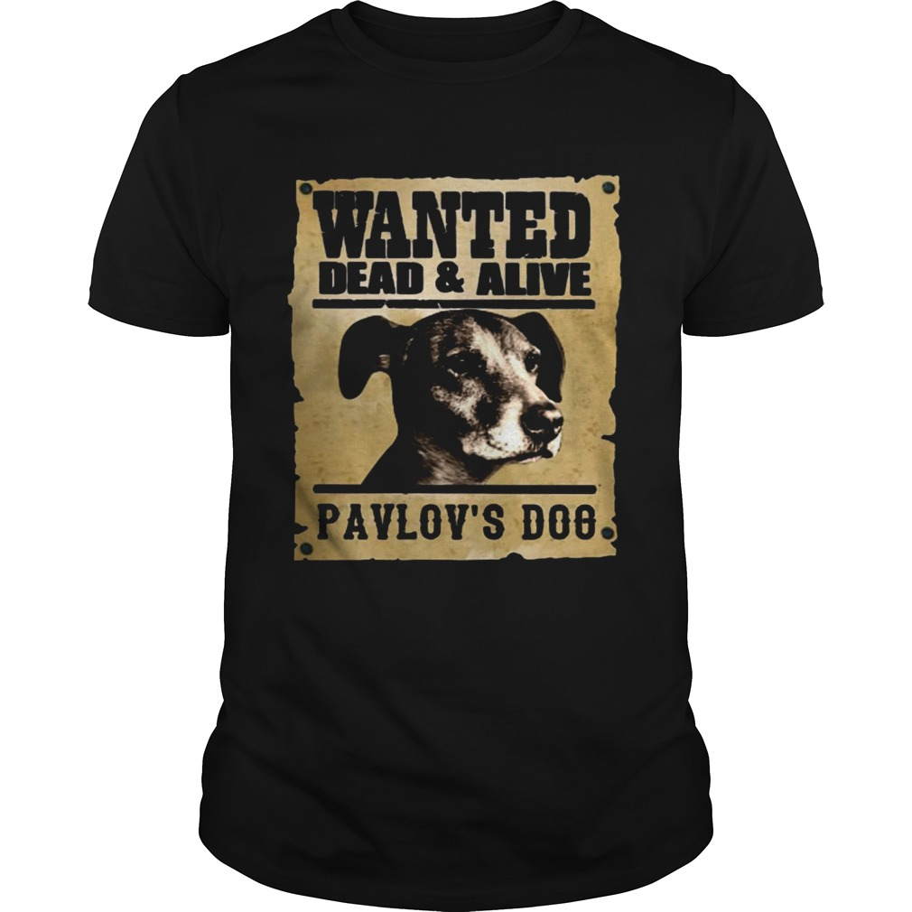 Wanted dead and alive Pavlovs dog shirt