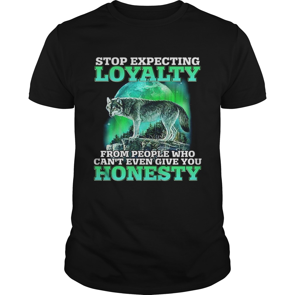 Wolf stop expecting loyalty from people who cant even give you shirt