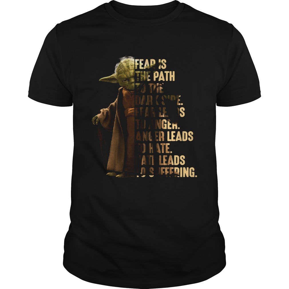 Yoda fear is the path to the dark side fear leads to anger shirt
