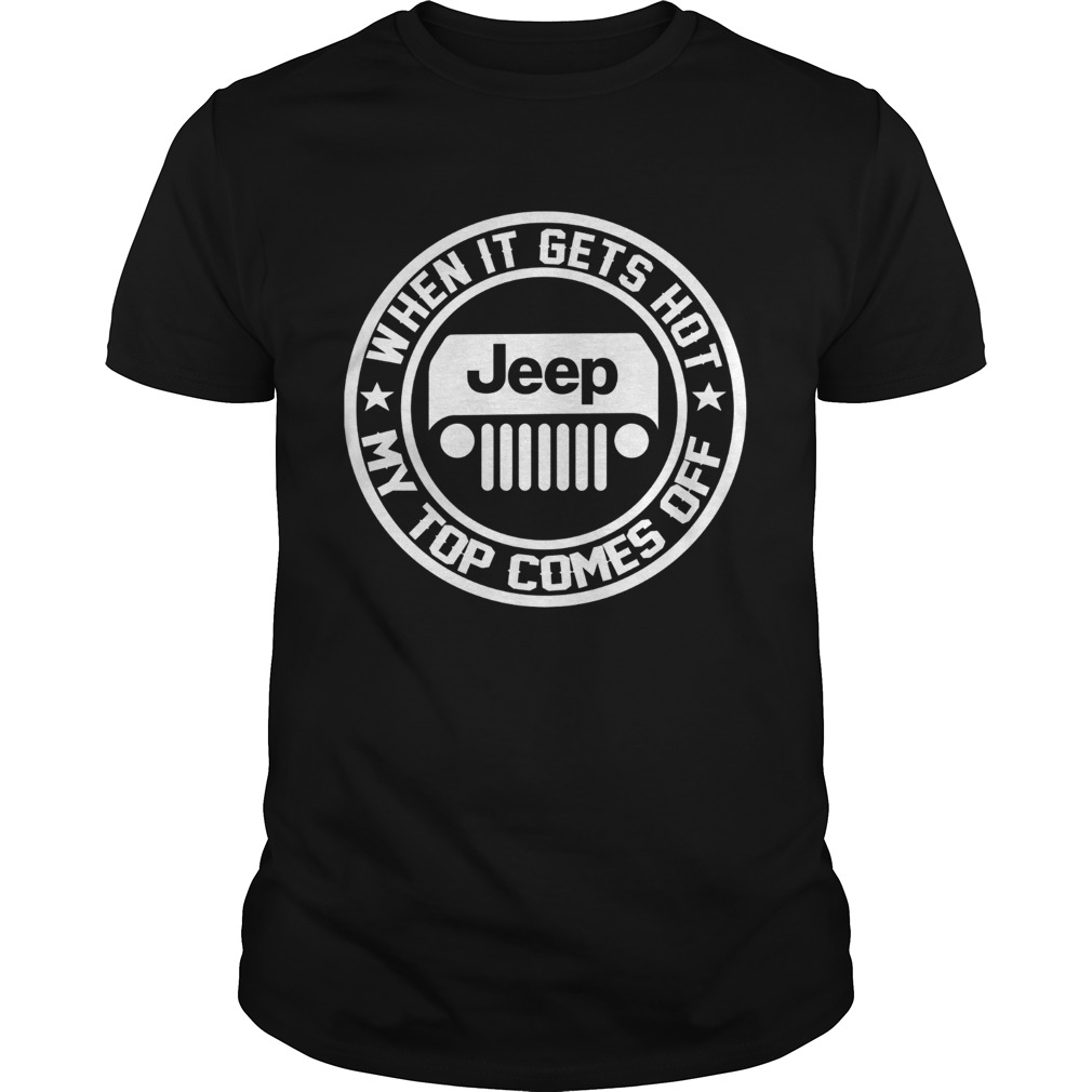 2342 When it gets hot my top comes off Jeep shirt