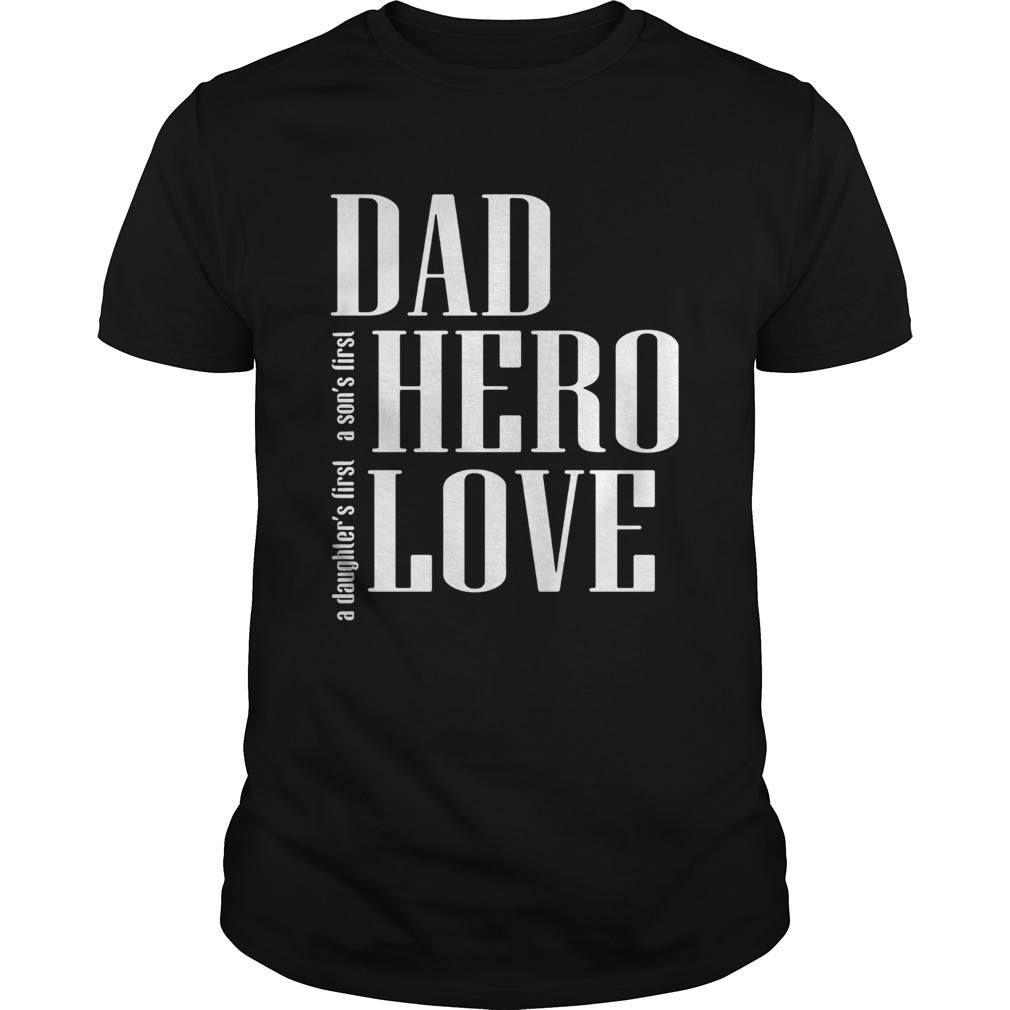 A daughters first a sons first dad hero love shirt