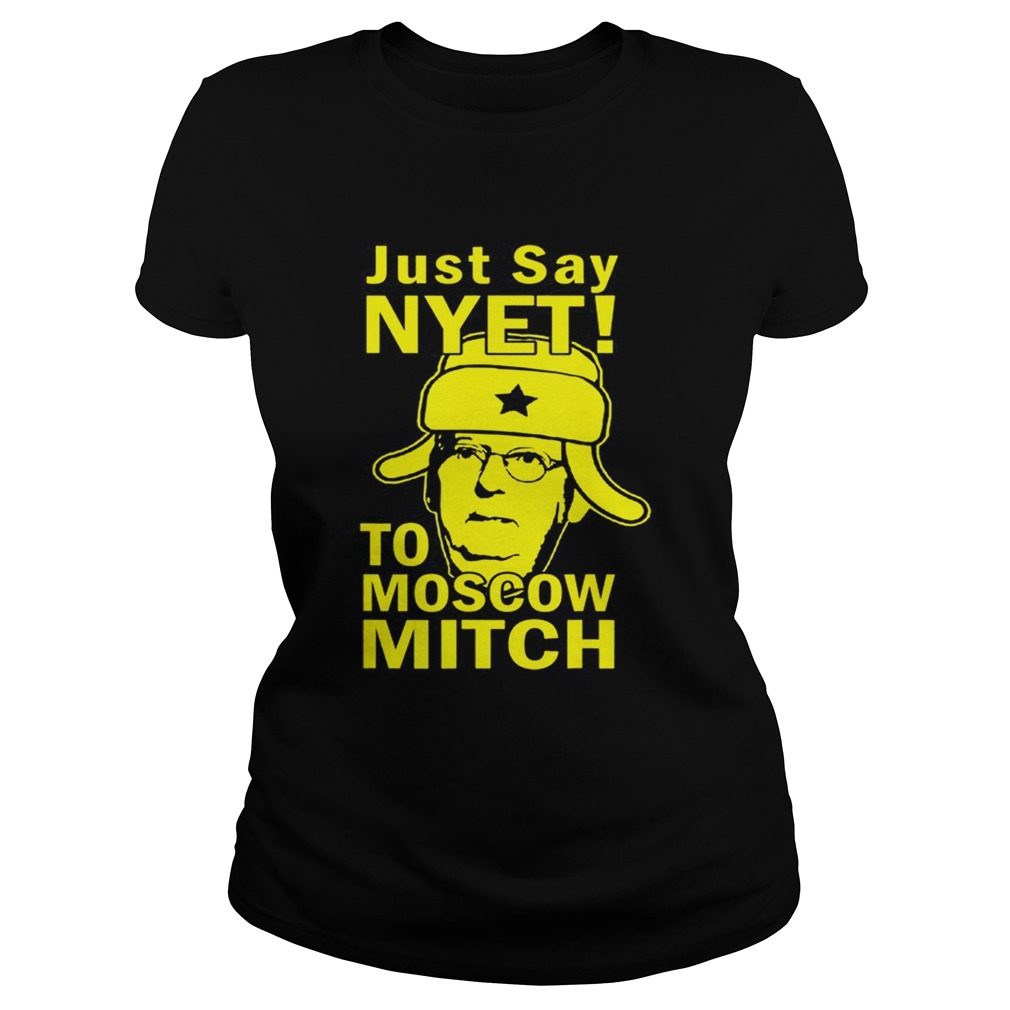 Awesome Just Say Nyet To Moscow Mitch McConnell 2020 Kentucky Classic Ladies