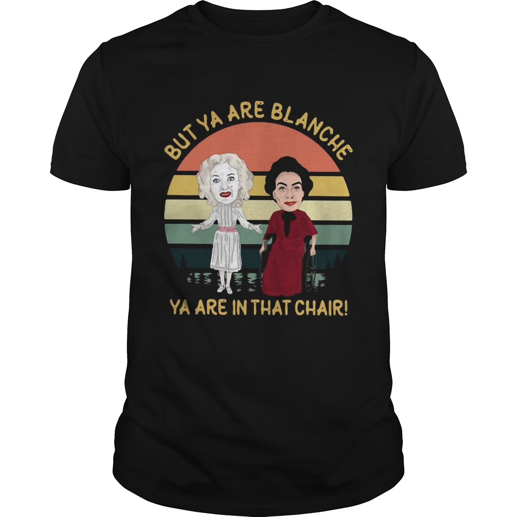 Baby Jane and Joan Crawford but ya are blanche ya are in that chair sunset shirt