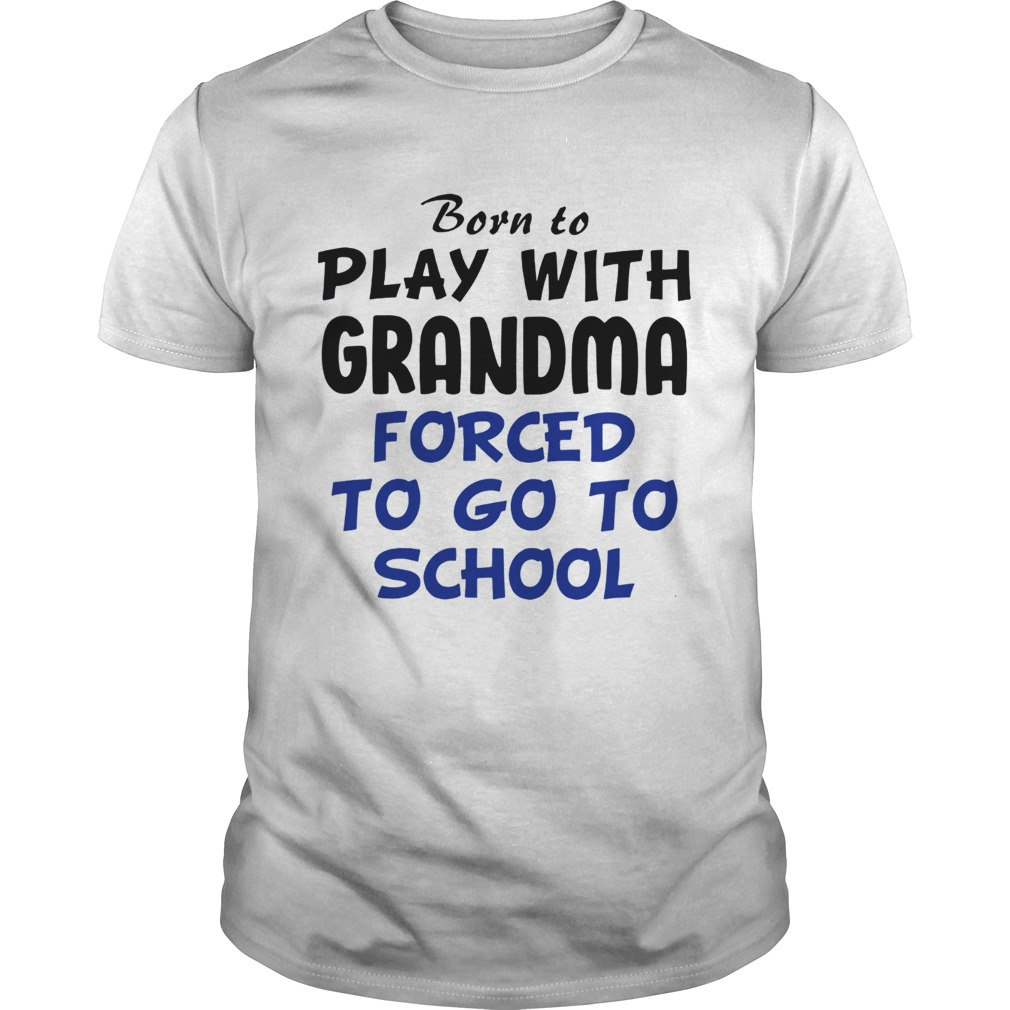 Born to play with Grandpa Forced to go to school shirt