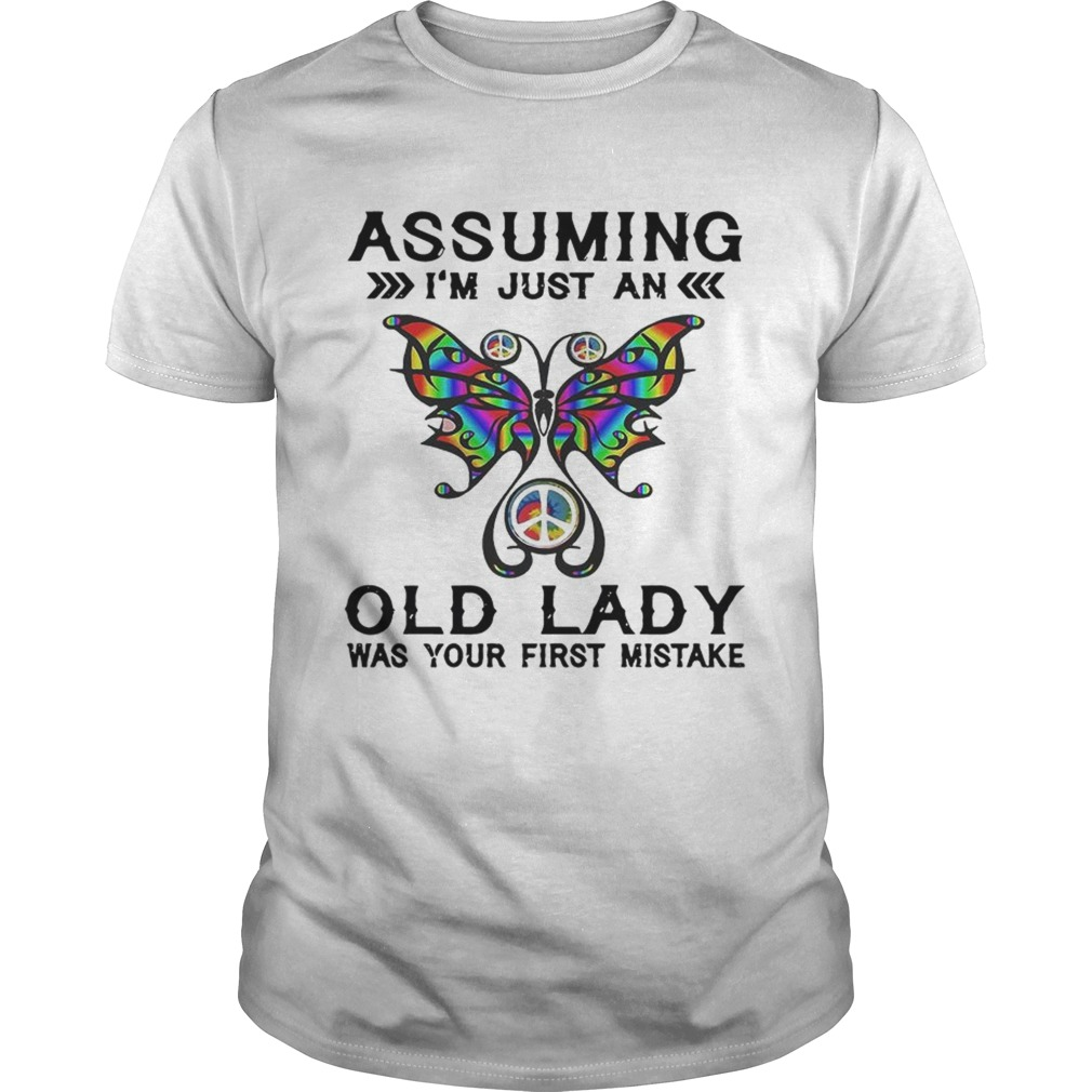 Butterfly assuming Im just an old lady was your first mistake shirt