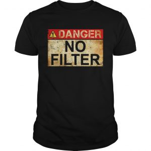 Danger No Filter Waring Sign Vintage TShirt