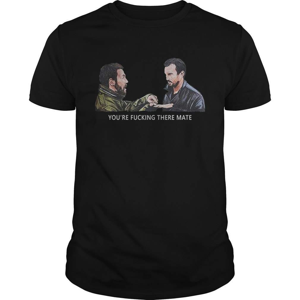 Deadmansshoes youre fucking there mate shirt