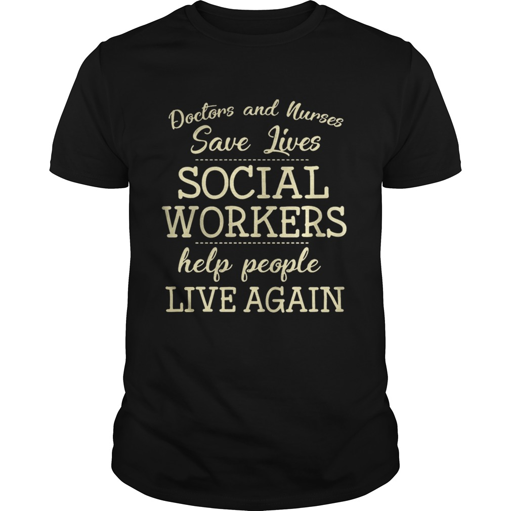Doctors And Nurses Save Lives Social Workers Help People Live Again Shirt