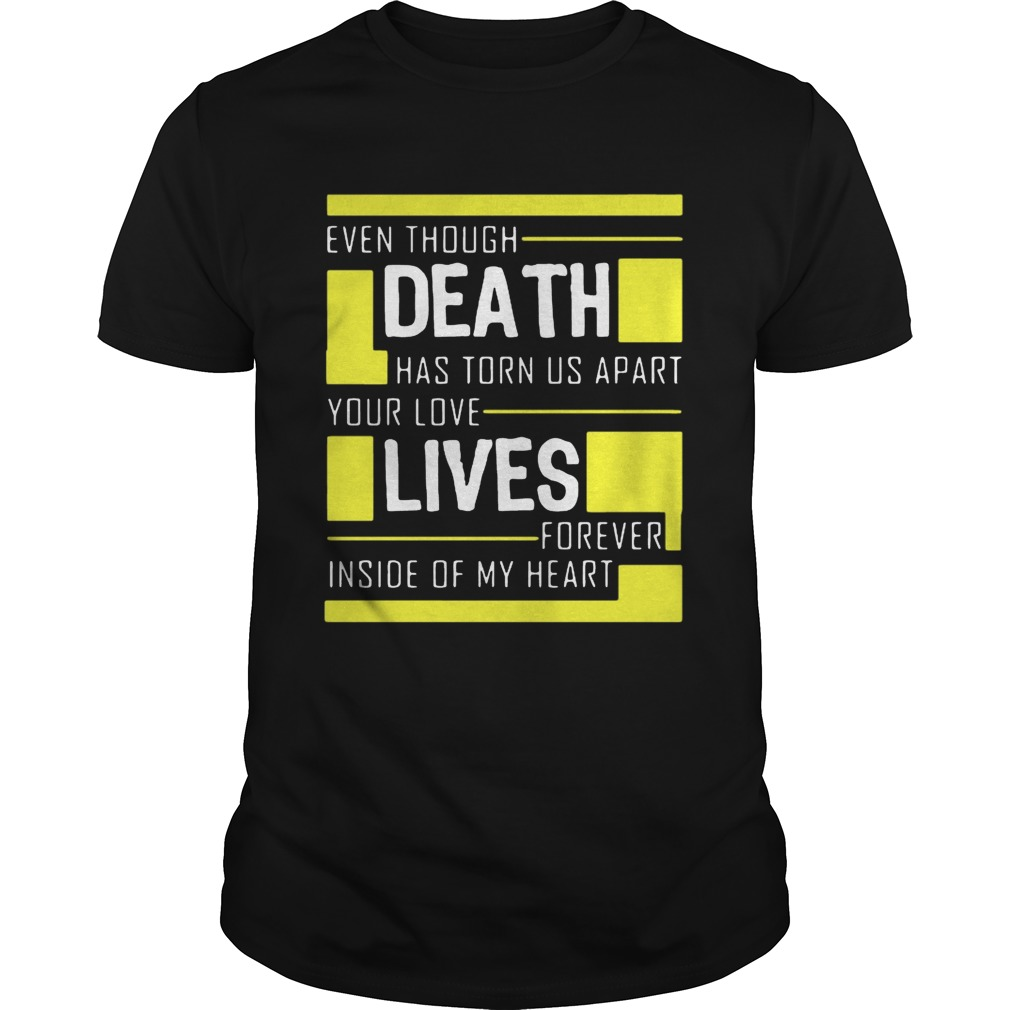 Even though death has torn us apart you love lives forever inside of my heart shirt