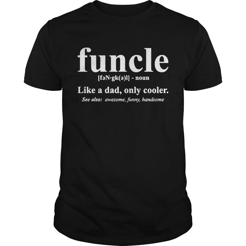 Funcle like a dad only cooler see also awesome funny handsome shirt