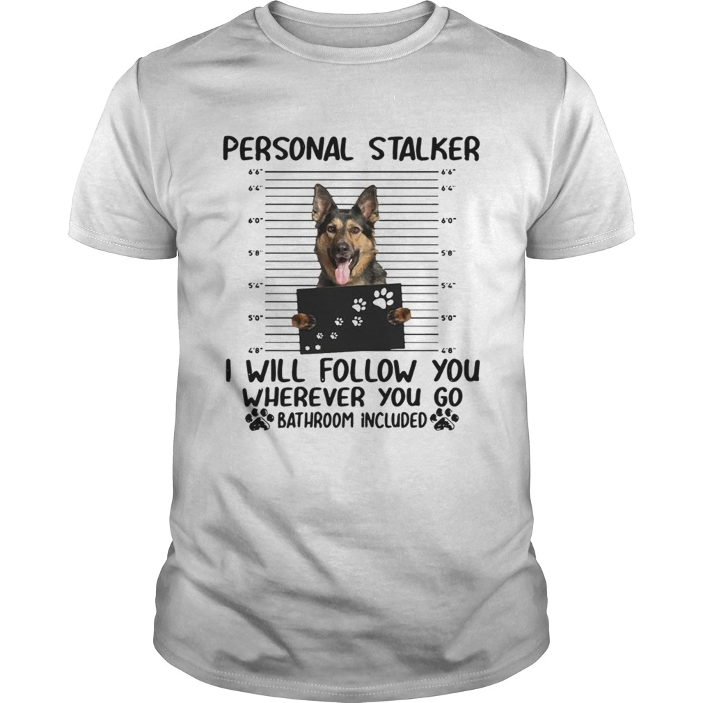 German shepherd personal stalker I will follow you wherever you go  Unisex