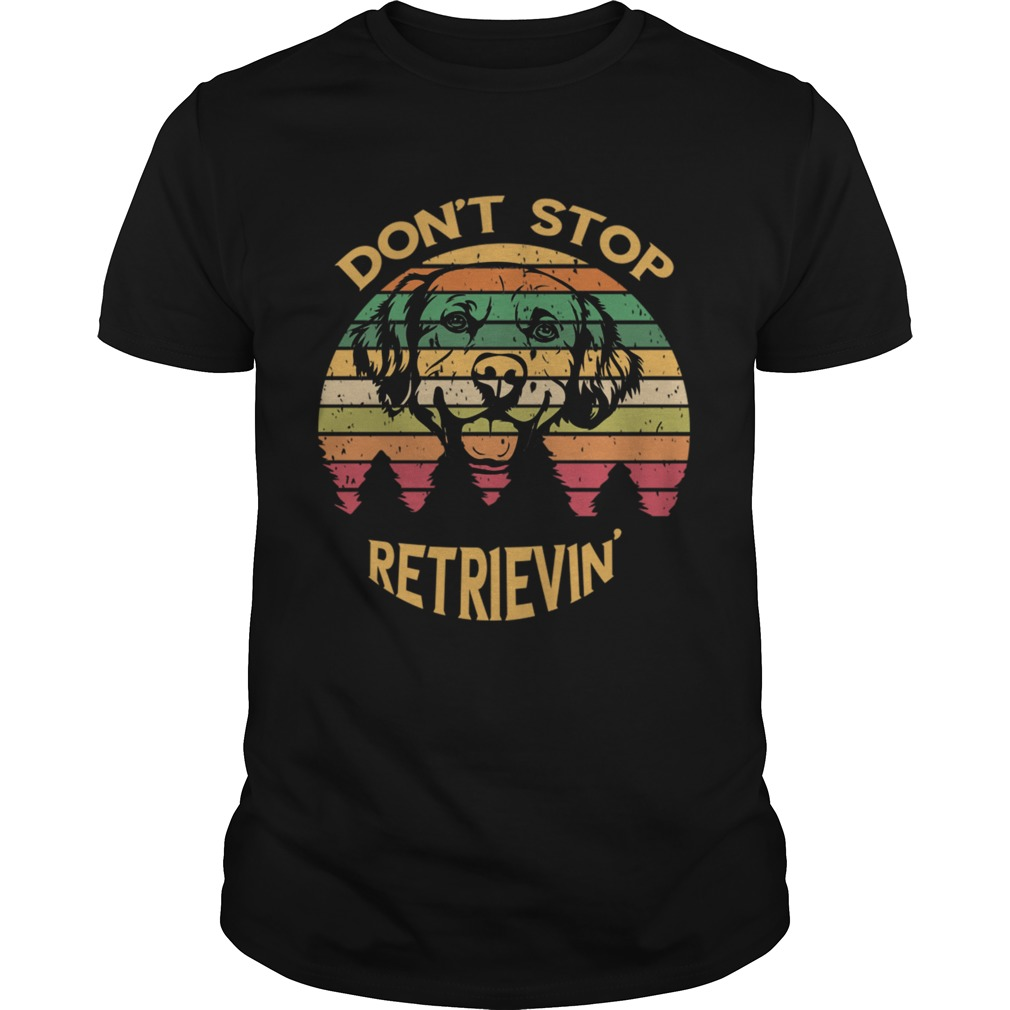 Golden Retriever Lover Dont Stop RetrievinTShirt