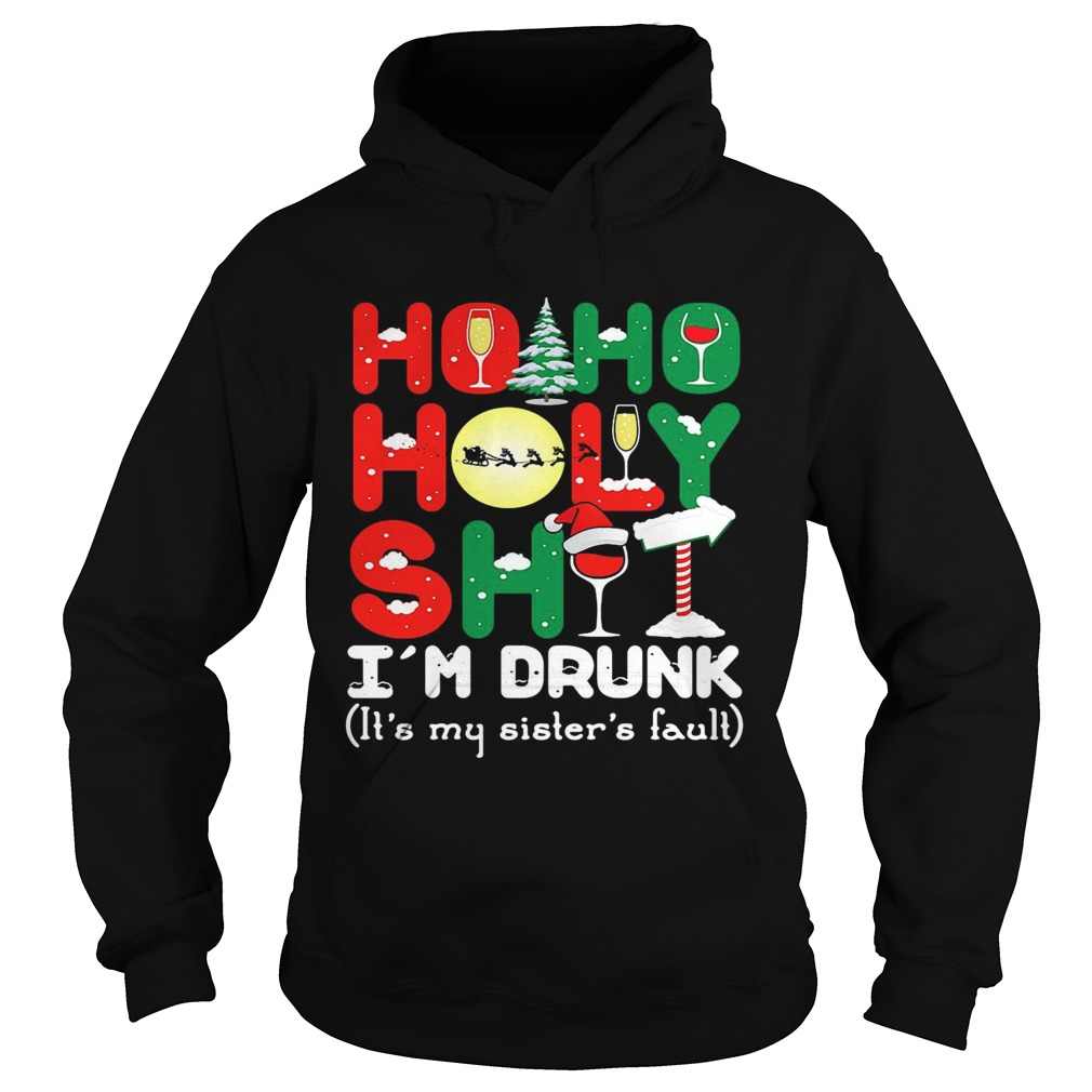 Ho ho holy shit Im drunk its my sisters fault Hoodie