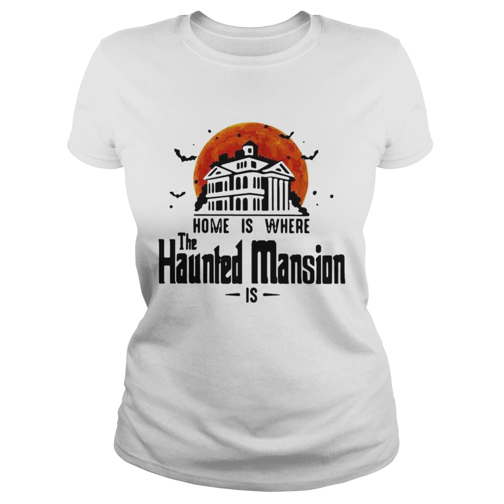 Home is where the Haunted Mansion is Classic Ladies