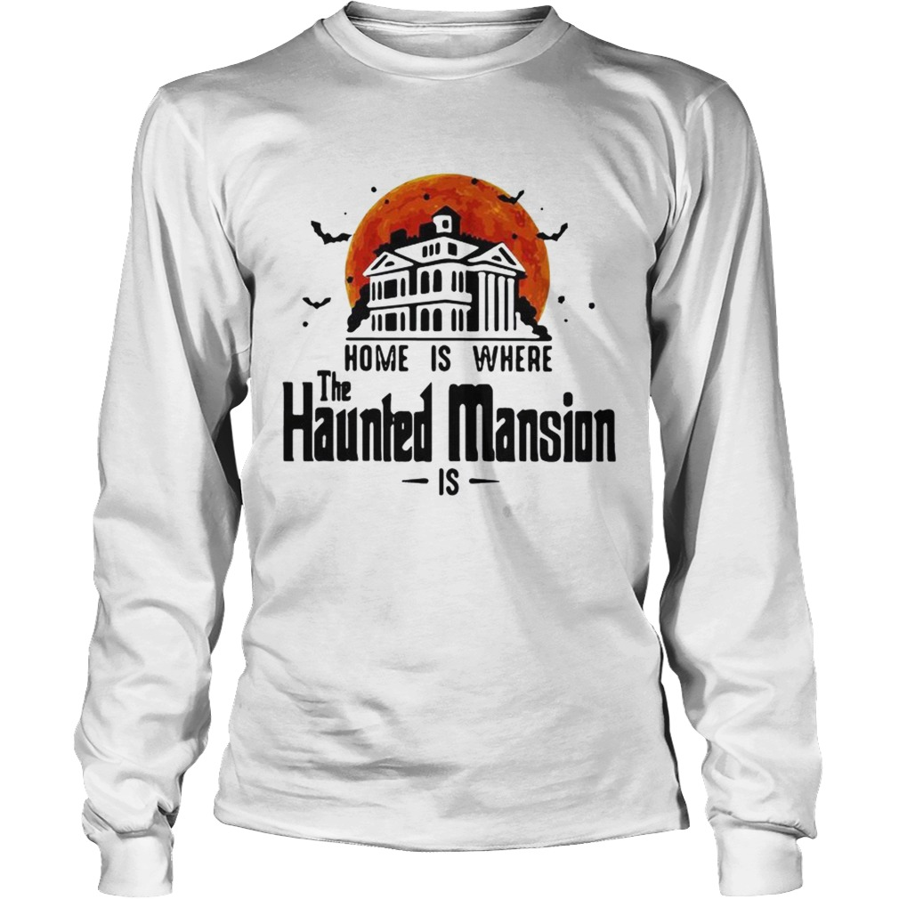 Home is where the Haunted Mansion is LongSleeve